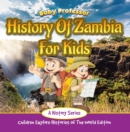 History Of Zambia For Kids: A History Series - Children Explore Histories Of The World Edition - eBook