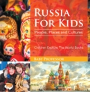 Russia For Kids: People, Places and Cultures - Children Explore The World Books - eBook