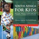 South Africa For Kids: People, Places and Cultures - Children Explore The World Books - eBook