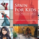 Spain For Kids: People, Places and Cultures - Children Explore The World Books - eBook