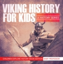 Viking History For Kids: A History Series - Children Explore History Book Edition - eBook