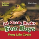 1st Grade Books For Boys: Science Edition - Frog Life Cycle - eBook