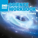 2nd Grade Science Workbook: The Universe and the Galaxy - eBook