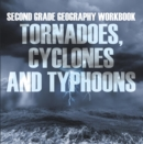 Second Grade Geography Workbook: Tornadoes, Cyclones and Typhoons - eBook
