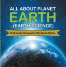 All About Planet Earth (Earth Science) : First Grade Geography Workbook Series - eBook