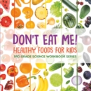 Don't Eat Me! (Healthy Foods for Kids) : 3rd Grade Science Workbook Series - eBook