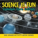 Science Is Fun (Common Core Edition) : 2nd Grade Activity Book Series - eBook