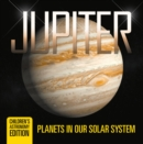Jupiter: Planets in Our Solar System | Children's Astronomy Edition - eBook