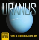 Uranus: Planets in Our Solar System | Children's Astronomy Edition - eBook
