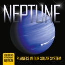 Neptune: Planets in Our Solar System | Children's Astronomy Edition - eBook