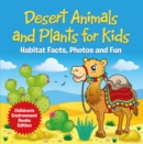 Desert Animals and Plants for Kids: Habitat Facts, Photos and Fun | Children's Environment Books Edition - eBook
