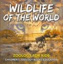 Wildlife of the World: Zoology for Kids | Children's Zoology Books Education - eBook