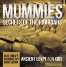 Mummies Secrets of the Pharoahs: Ancient Egypt for Kids | Children's Archaeology Books Edition - eBook