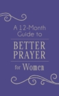 A 12-Month Guide to Better Prayer for Women - eBook