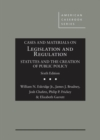 Cases and Materials on Legislation and Regulation : Statutes and the Creation of Public Policy - Book