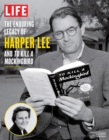 LIFE The Enduring Legacy of Harper Lee and To Kill a Mockingbird - eBook