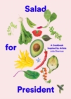 Salad for President : A Cookbook Inspired by Artists - eBook
