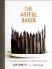 The Artful Baker : Extraordinary Desserts From an Obsessive Home Baker - eBook