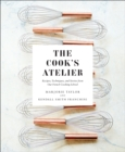 The Cook's Atelier : Recipes, Techniques, and Stories from Our French Cooking School - eBook