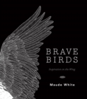 Brave Birds : Inspiration on the Wing - eBook