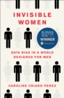Invisible Women : Data Bias in a World Designed for Men - eBook