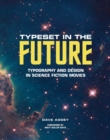 Typeset in the Future : Typography and Design in Science Fiction Movies - eBook