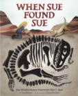 When Sue Found Sue : Sue Hendrickson Discovers Her T. Rex - eBook