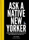 Ask a Native New Yorker : Hard-Earned Advice on Surviving and Thriving in the Big City - eBook