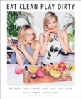 Eat Clean, Play Dirty : Recipes for a Body and Life You Love by the Founders of Sakara Life - eBook