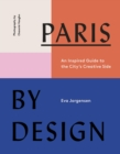 Paris by Design : An Inspired Guide to the City's Creative Side - eBook