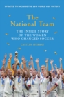 The National Team (Updated and Expanded Edition) : The Inside Story of the Women Who Changed Soccer - eBook