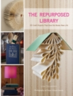 The Repurposed Library : 33 Craft Projects That Give Old Books New Life - eBook