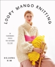 Loopy Mango Knitting : 34 Fashionable Pieces You Can Make in a Day - eBook