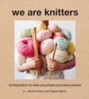 We Are Knitters : Knitspiration to Take Anywhere and Everywhere - eBook