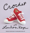Crochet with London Kaye : Projects and Ideas to Yarn Bomb Your Life - eBook