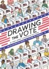 Drawing the Vote : An Illustrated Guide to Voting in America - eBook