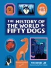 The History of the World in Fifty Dogs - eBook