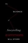 The Science of Storytelling : Why Stories Make Us Human and How to Tell Them Better - eBook