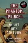 The Phantom Prince : My Life with Ted Bundy, Updated and Expanded Edition - eBook