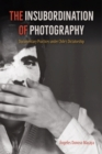 The Insubordination of Photography : Documentary Practices under Chile's Dictatorship - Book