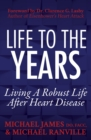 Life to the Years : Living a Robust Life After Heart Disease - eBook