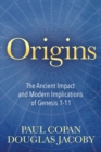 Origins : The Ancient Impact and Modern Implications of Genesis 1-11 - eBook