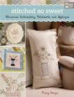 Stitched So Sweet : Whimsical Embroidery, Patchwork, and Applique - eBook