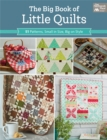 The Big Book of Little Quilts : 51 Patterns, Small in Size, Big on Style - eBook