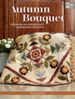 Autumn Bouquet : Patchwork and Applique Quilts from Reproduction Prints - eBook