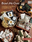 Bowl Me Over : A Bounty of Tiny Pillows to Enjoy Every Day - eBook