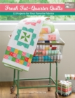 Fresh Fat-Quarter Quilts : 12 Projects for Your Favorite Fabrics - eBook
