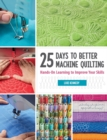 25 Days to Better Machine Quilting : Hands-On Learning to Improve Your Skills - eBook