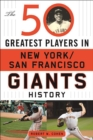 The 50 Greatest Players in San Francisco/New York Giants History - eBook