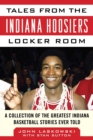 Tales from the Indiana Hoosiers Locker Room : A Collection of the Greatest Indiana Basketball Stories Ever Told - eBook